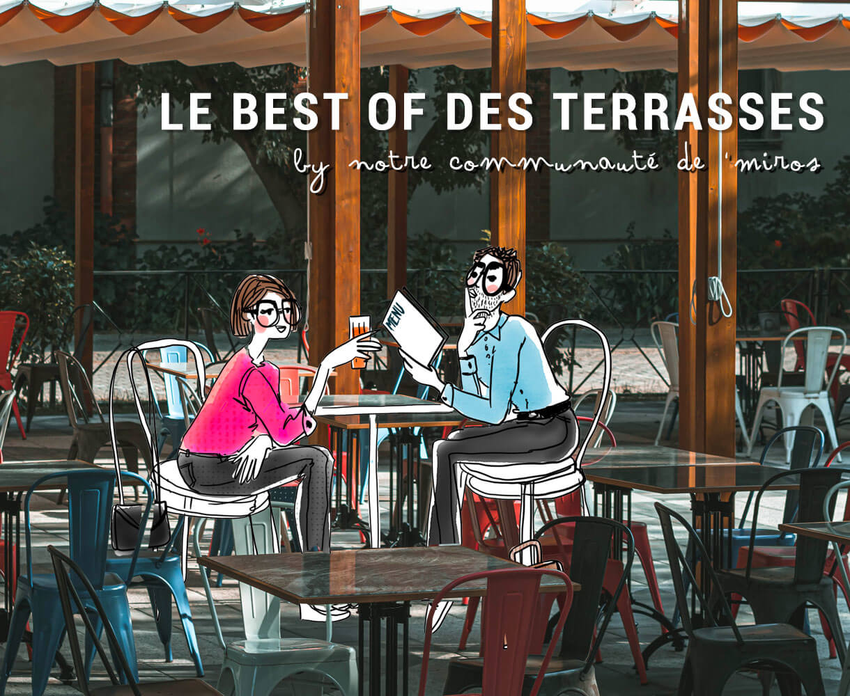 Le best of des terrasses by nos 'Miros